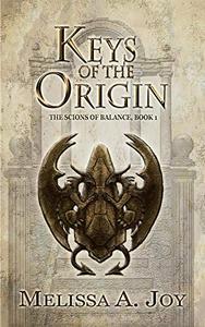 Keys of the Origin: The Scions of Balance; book 1.