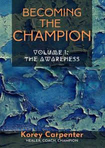 Becoming the Champion: Volume 1 - Awareness