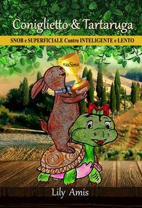 Coniglietto & Tartaruga, Snob e Superficiale Contro Inteligente e Lento