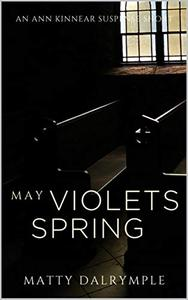 May Violets Spring: An Ann Kinnear Suspense Short