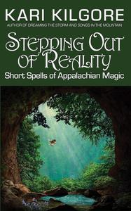 Stepping Out of Reality: Short Spells of Appalachian Magic