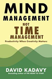Mind Management, Not Time Management: Productivity When Creativity Matters