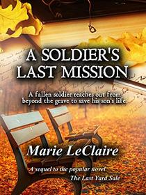 A Soldier's Last Mission: A fallen soldier reaches out from beyond the grave to save his son's life.