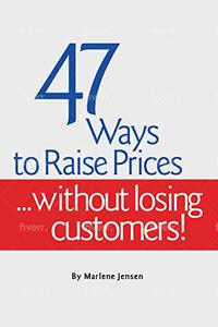 47 Ways to Raise Prices ...Without Losing Customers!
