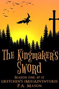 The Kingmaker's Sword: A hilarious high fantasy witch series