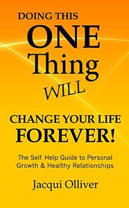 Doing This ONE Thing Will Change Your Life Forever!: The Self Help Guide to Personal Growth & Healthy Relationships