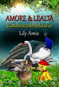 Amore & Lealtà, L'anatroccolo solitario