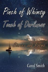 Pinch of Whimsy Touch of Darkness: Stories and Poems