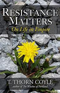 Resistance Matters: Essays on Life in Empire