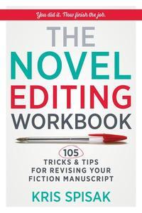 The Novel Editing Workbook: 105 Tricks & Tips for Revising Your Fiction Manuscript