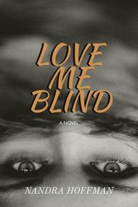 Love Me Blind: A Novel