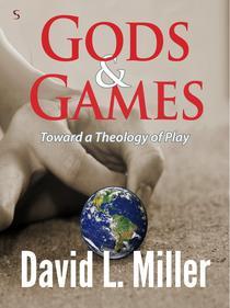 Gods & Games: Toward a Theology of Play