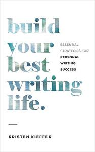 Build Your Best Writing Life: Essential Strategies for Personal Writing Success
