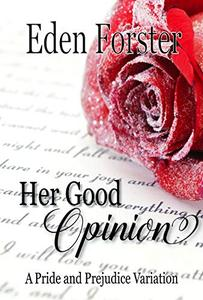 Her Good Opinion: A Pride and Prejudice Variation