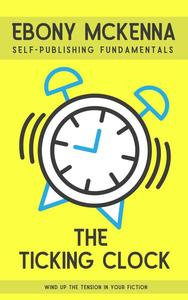 The Ticking Clock: Wind Up The Tension In Your Fiction