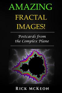 Amazing Fractal Images: Postcards from the Complex Plane