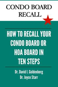 Condo Board Recall: How to Recall Your Condominium Association Board, HOA Board, or Individual Board Members in 10 Steps