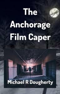 The Anchorage Film Caper