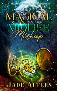 Magical Midlife Mishap: A Paranormal Women's Fiction Novel