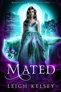 Mated: A Paranormal Wolf Shifter Reverse Harem Romance