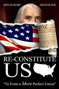 Re-Constitute US: To Form a More Perfect Union
