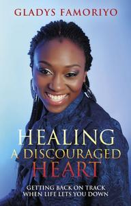 Healing A Discouraged Heart: Getting Back On Track When Life Lets You Down