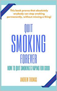 Quit Smoking Forever: How to Give Up Cigarettes and Vaping for Good