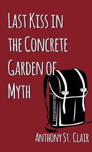 Last Kiss in the Concrete Garden of Myth: A Rucksack Universe Story