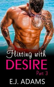 Flirting with Desire Part 3