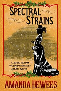 Spectral Strains: A Sybil Ingram Victorian Christmas Short Story