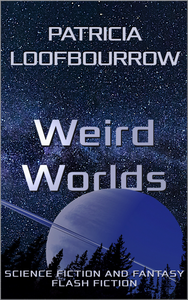 Weird Worlds: Science Fiction And Fantasy Flash Fiction