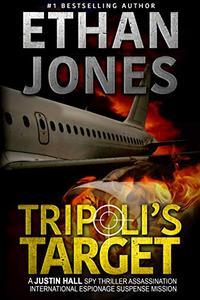 Tripoli's Target: A Justin Hall Spy Thriller: Assassination International Espionage Suspense Mission - Book 2