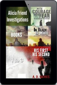 Alicia Friend Investigations Books 1-3 - His First His Second; In Black In White; With Courage With Fear