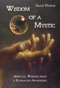 Wisdom of a Mystic: Spiritual Wisdom from a Kundalini Awakening