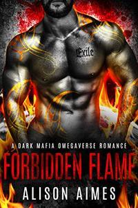Forbidden Flame: A Dark Mafia Omegaverse Fated-Mates Romance Novella