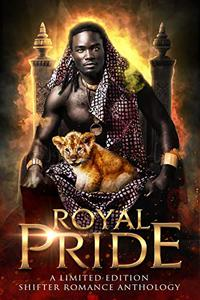 Royal Pride: A Limited Edition Shifter Romance Anthology