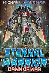 Dawn of War: Eternal Warrior Book 1 A Mecha Scifi Epic