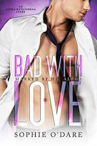 Bad With Love: An Alpha/Beta/Omega Story