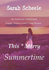 This Merry Summertime: An Anthology Celebrating Family, Fantasy, and Young Women