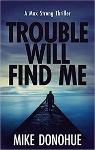Trouble Will Find Me