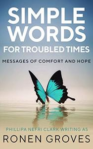 Simple Words for Troubled Times: Messages of comfort and hope