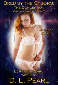 Bred by the Cyborg: The Conception: Bred in Space Book 7