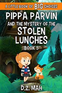 Pippa Parvin and the Mystery of the Stolen Lunches: A Little Book of BIG Choices