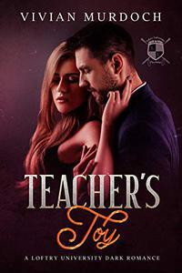 Teacher's Toy: A Loftry University Dark Romance
