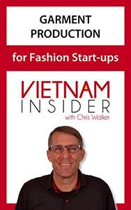 Garment Production for Fashion Start-ups: with Chris Walker based in Vietnam