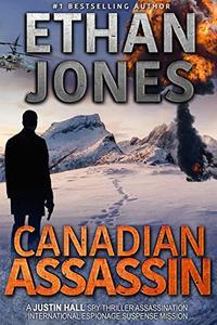 Canadian Assassin: A Justin Hall Spy Thriller: Assassination International Espionage Suspense Mission - Book 1