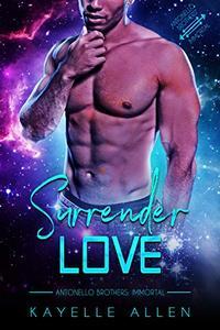 Surrender Love: Antonello Brothers: Immortal, an MM Sci-Fi Romance
