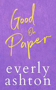 Good on Paper: An Enemies-To-Lovers Workplace Romance