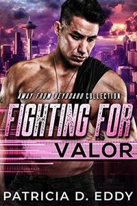 Fighting For Valor: An Away From Keyboard Romantic Suspense Standalone