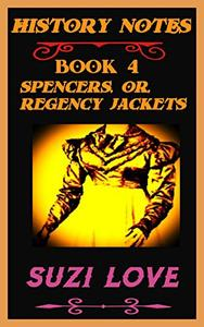 Spencers or Regency Jackets: History Notes Book 4